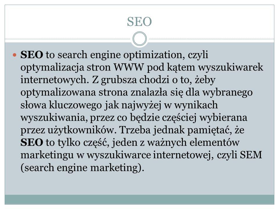SEO SEO to search engine optimization, czyli optymalizacja stron WWW pod kątem wyszukiwarek internetowych. Z grubsza chodzi o to, żeby optymalizowana
