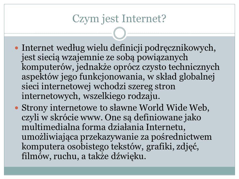 Czym jest Internet? Internet według wielu definicji podręcznikowych, jest siecią wzajemnie ze sobą powiązanych komputerów, jednakże oprócz czysto tech