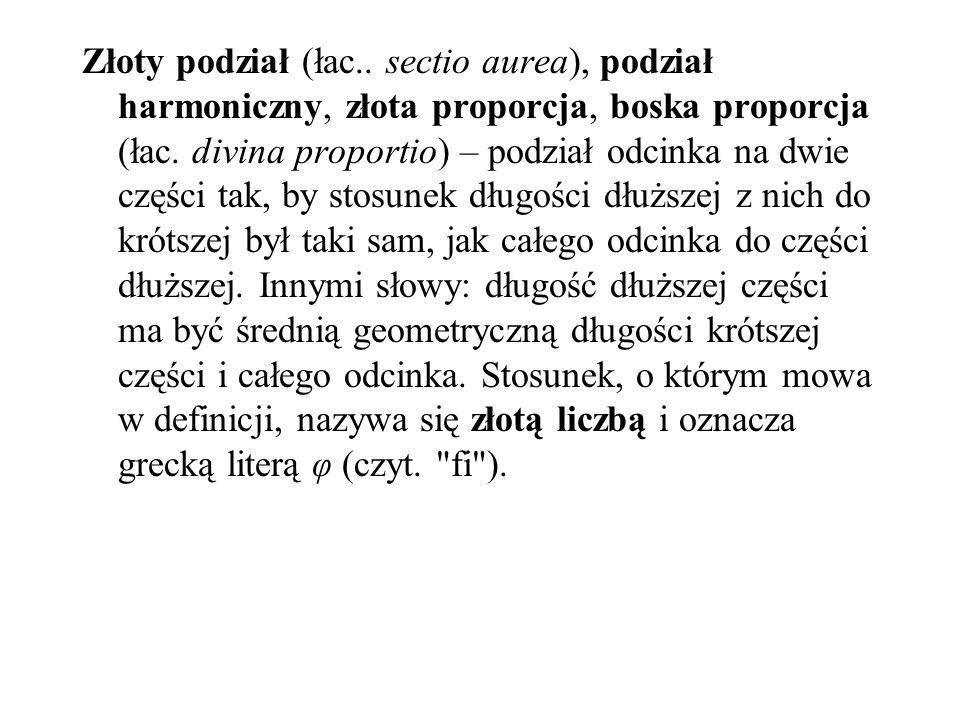 Złoty podział (łac.. sectio aurea), podział harmoniczny, złota proporcja, boska proporcja (łac. divina proportio) – podział odcinka na dwie części tak
