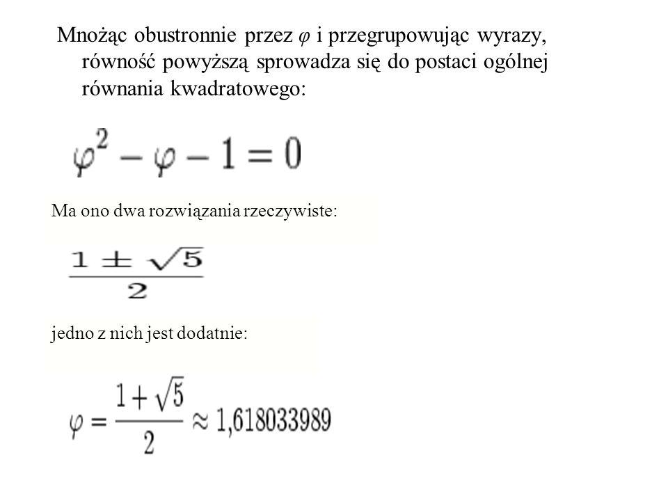 Mnożąc obustronnie przez φ i przegrupowując wyrazy, równość powyższą sprowadza się do postaci ogólnej równania kwadratowego: Ma ono dwa rozwiązania rz