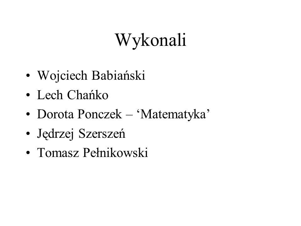 Wykonali Wojciech Babiański Lech Chańko Dorota Ponczek – Matematyka Jędrzej Szerszeń Tomasz Pełnikowski