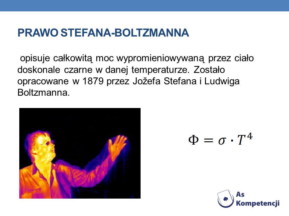 PRAWO STEFANA-BOLTZMANNA opisuje całkowitą moc wypromieniowywaną przez ciało doskonale czarne w danej temperaturze. Zostało opracowane w 1879 przez Jo