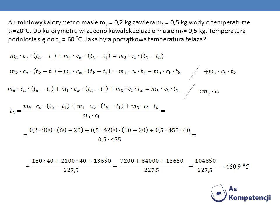 Aluminiowy kalorymetr o masie m k = 0,2 kg zawiera m 1 = 0,5 kg wody o temperaturze t 1 =20 0 C. Do kalorymetru wrzucono kawałek żelaza o masie m 3 =