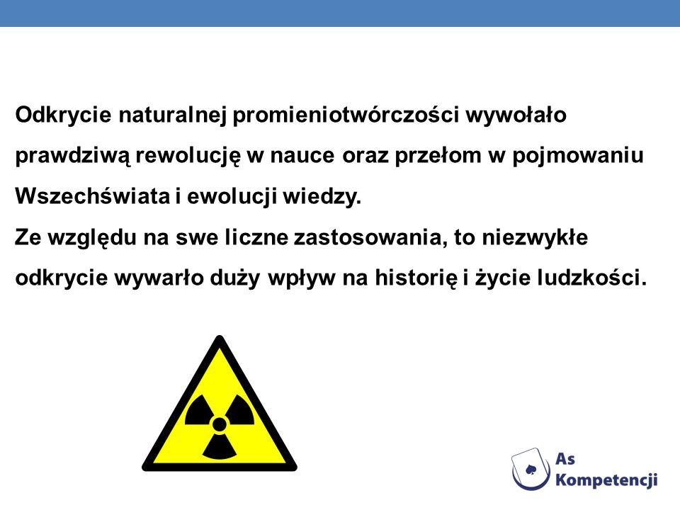 Odkrycie naturalnej promieniotwórczości wywołało prawdziwą rewolucję w nauce oraz przełom w pojmowaniu Wszechświata i ewolucji wiedzy. Ze względu na s
