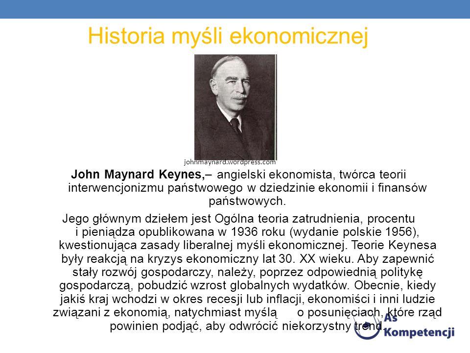 Historia myśli ekonomicznej John Maynard Keynes,– angielski ekonomista, twórca teorii interwencjonizmu państwowego w dziedzinie ekonomii i finansów pa