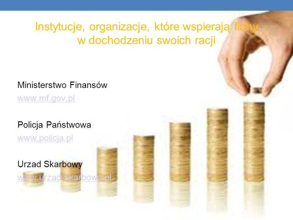 Instytucje, organizacje, które wspierają firmy w dochodzeniu swoich racji Ministerstwo Finansów www.mf.gov.pl Policja Państwowa www.policja.pl Urzad S