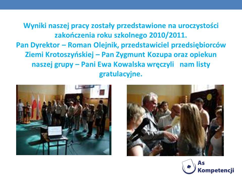 Wyniki naszej pracy zostały przedstawione na uroczystości zakończenia roku szkolnego 2010/2011. Pan Dyrektor – Roman Olejnik, przedstawiciel przedsięb