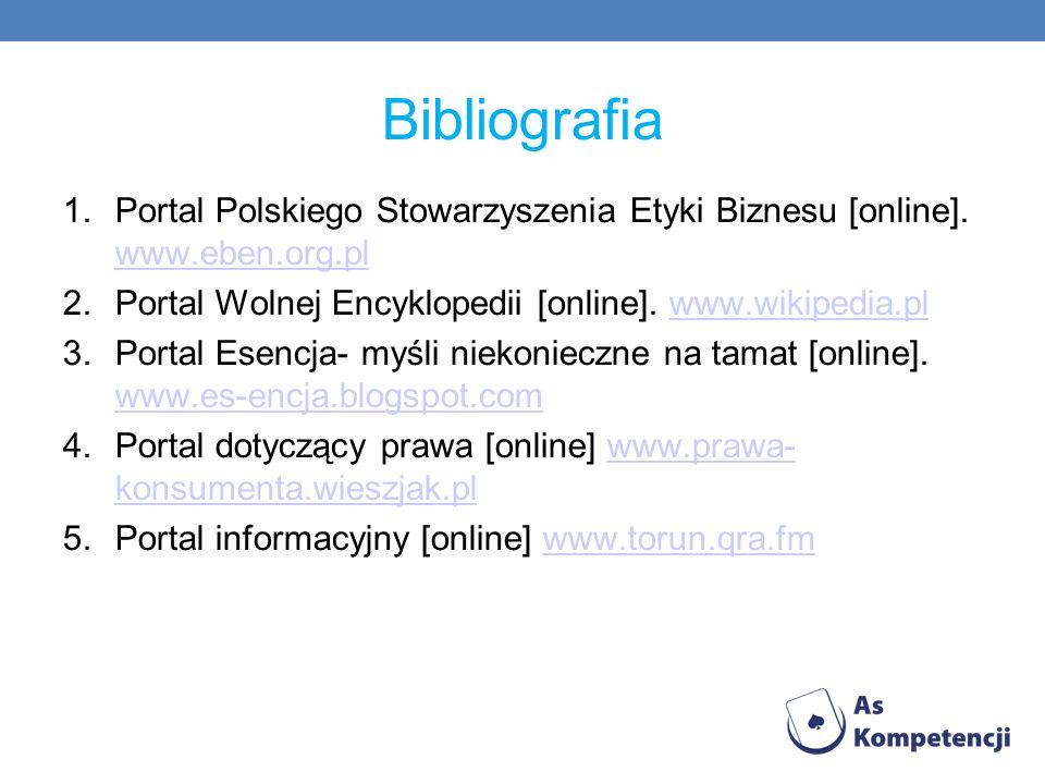 Bibliografia 1.Portal Polskiego Stowarzyszenia Etyki Biznesu [online]. www.eben.org.pl www.eben.org.pl 2.Portal Wolnej Encyklopedii [online]. www.wiki