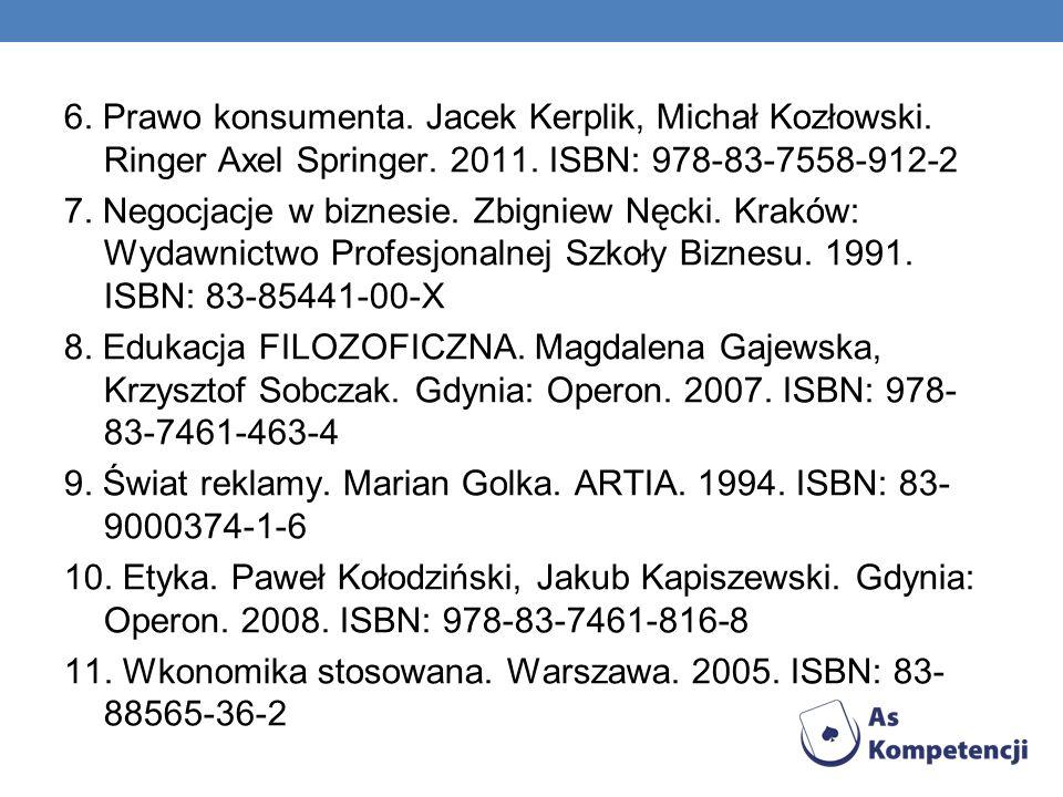 6. Prawo konsumenta. Jacek Kerplik, Michał Kozłowski. Ringer Axel Springer. 2011. ISBN: 978-83-7558-912-2 7. Negocjacje w biznesie. Zbigniew Nęcki. Kr
