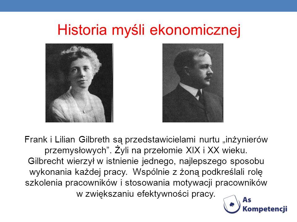 Historia myśli ekonomicznej Frank i Lilian Gilbreth są przedstawicielami nurtu inżynierów przemysłowych. Żyli na przełomie XIX i XX wieku. Gilbrecht w