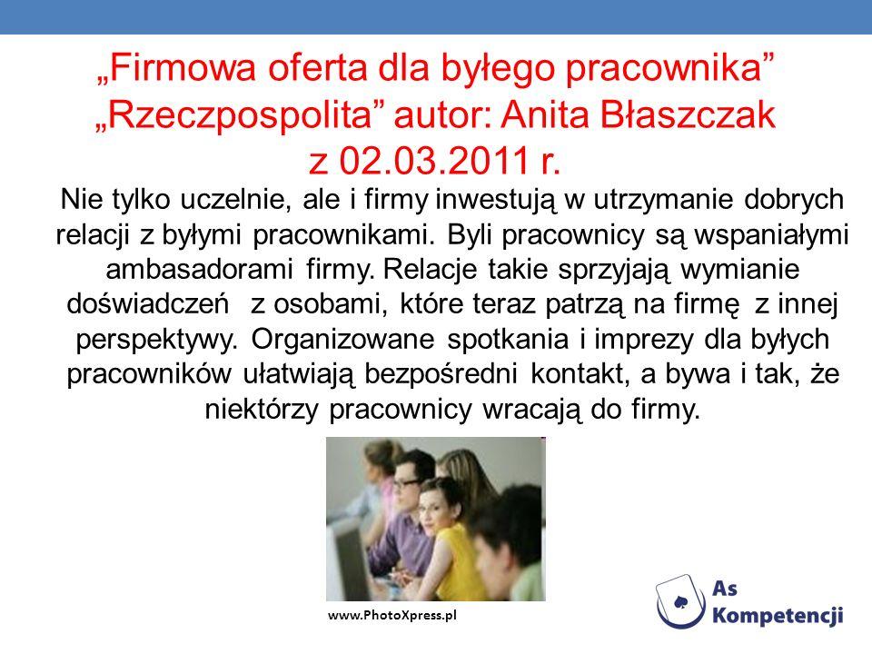 Firmowa oferta dla byłego pracownika Rzeczpospolita autor: Anita Błaszczak z 02.03.2011 r. Nie tylko uczelnie, ale i firmy inwestują w utrzymanie dobr