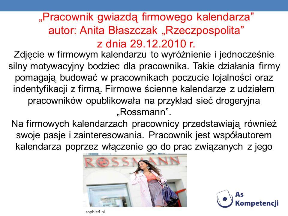 Pracownik gwiazdą firmowego kalendarza autor: Anita Błaszczak Rzeczpospolita z dnia 29.12.2010 r. Zdjęcie w firmowym kalendarzu to wyróżnienie i jedno