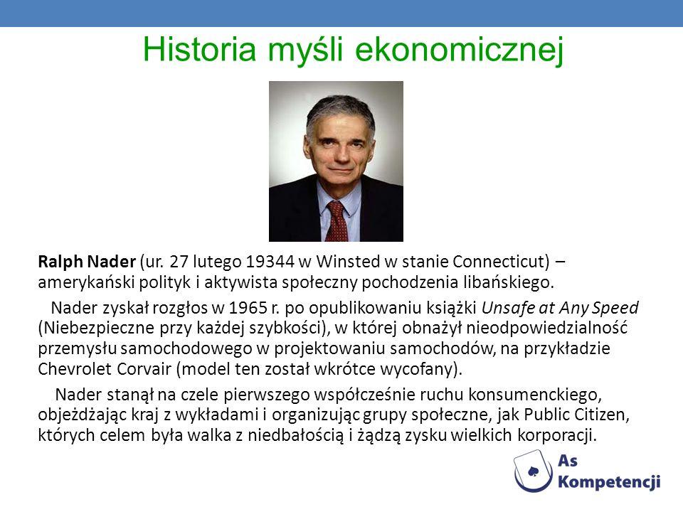 Historia myśli ekonomicznej Ralph Nader (ur. 27 lutego 19344 w Winsted w stanie Connecticut) – amerykański polityk i aktywista społeczny pochodzenia l