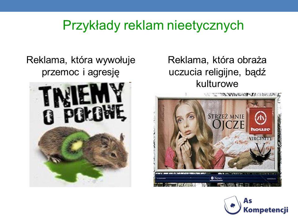 Przykłady reklam nieetycznych Reklama, która wywołuje przemoc i agresję Reklama, która obraża uczucia religijne, bądź kulturowe