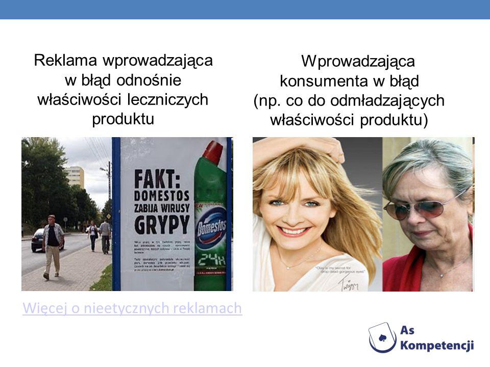 Reklama wprowadzająca w błąd odnośnie właściwości leczniczych produktu Wprowadzająca konsumenta w błąd (np. co do odmładzających właściwości produktu)