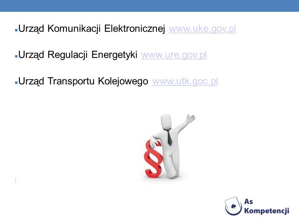 Urząd Komunikacji Elektronicznej www.uke.gov.plwww.uke.gov.pl Urząd Regulacji Energetyki www.ure.gov.plwww.ure.gov.pl Urząd Transportu Kolejowego www.