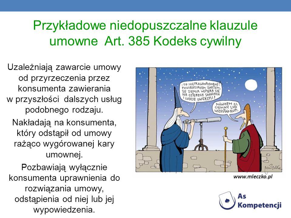 Przykładowe niedopuszczalne klauzule umowne Art. 385 Kodeks cywilny Uzależniają zawarcie umowy od przyrzeczenia przez konsumenta zawierania w przyszło