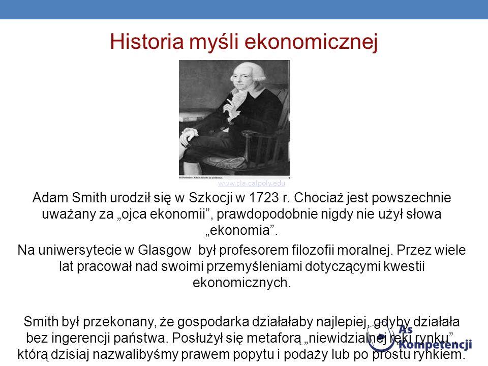 Historia myśli ekonomicznej Adam Smith urodził się w Szkocji w 1723 r. Chociaż jest powszechnie uważany za ojca ekonomii, prawdopodobnie nigdy nie uży