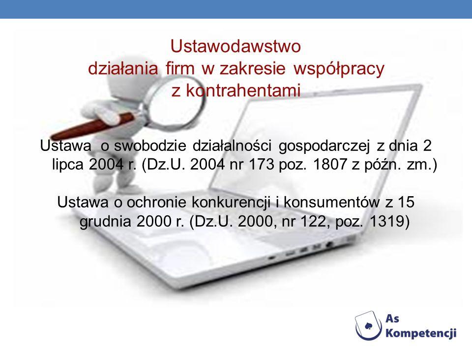 Ustawodawstwo działania firm w zakresie współpracy z kontrahentami Ustawa o swobodzie działalności gospodarczej z dnia 2 lipca 2004 r. (Dz.U. 2004 nr