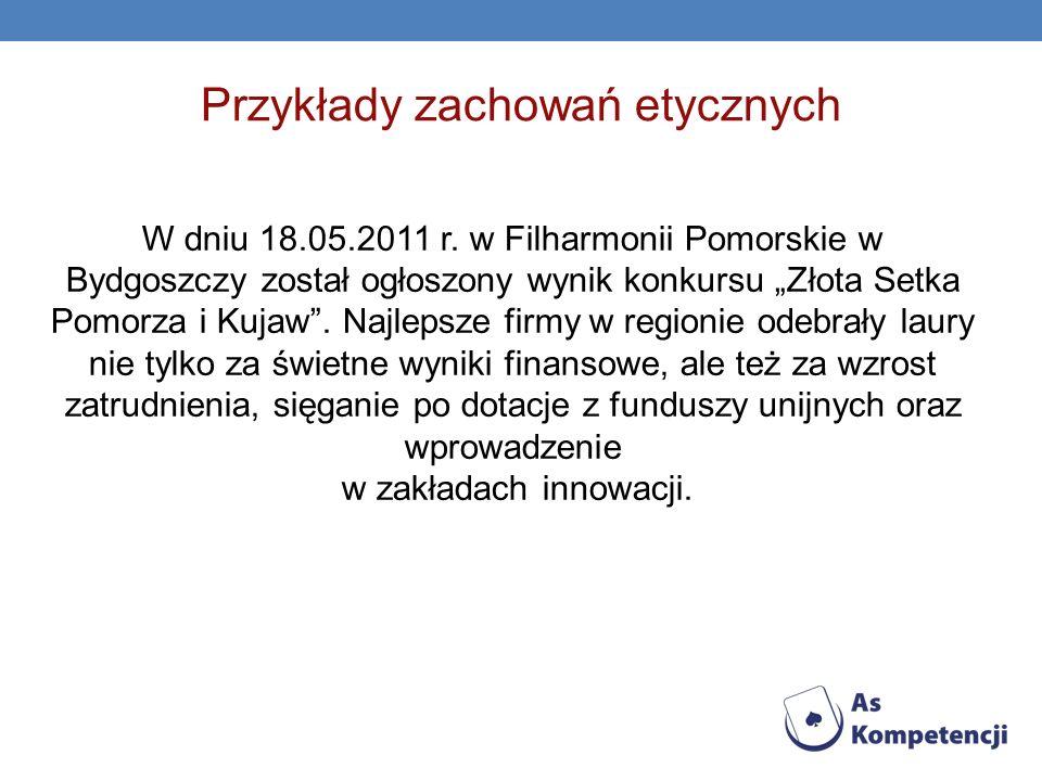 Przykłady zachowań etycznych W dniu 18.05.2011 r. w Filharmonii Pomorskie w Bydgoszczy został ogłoszony wynik konkursu Złota Setka Pomorza i Kujaw. Na