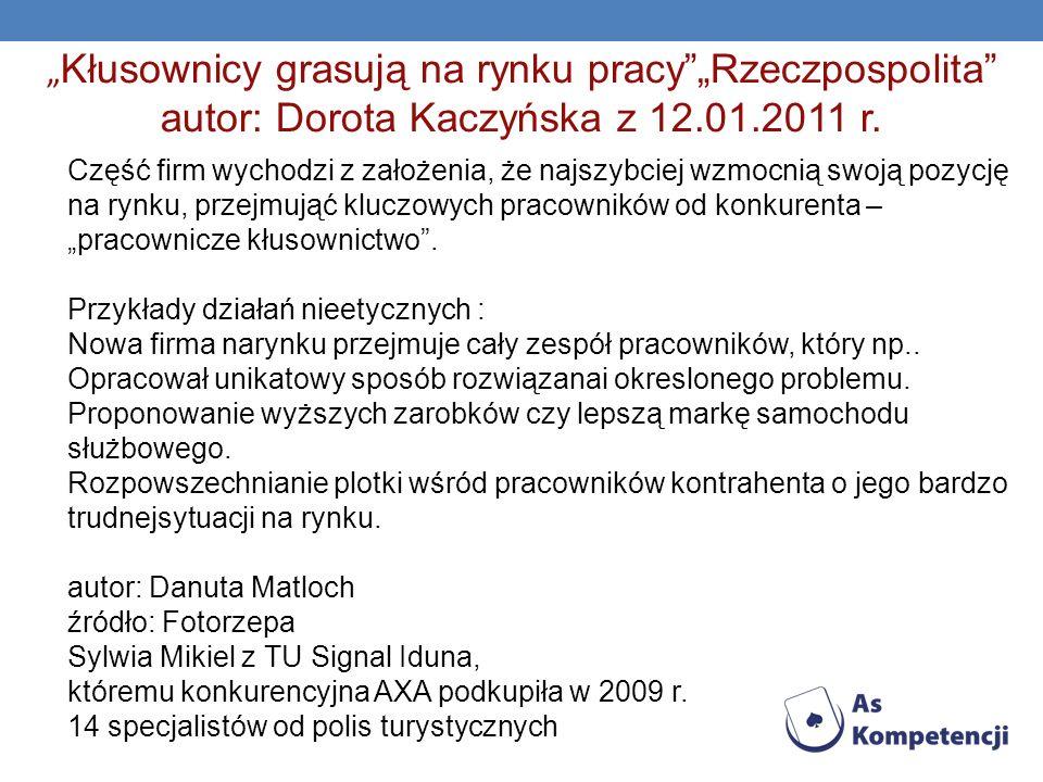 Kłusownicy grasują na rynku pracyRzeczpospolita autor: Dorota Kaczyńska z 12.01.2011 r. Część firm wychodzi z założenia, że najszybciej wzmocnią swoją