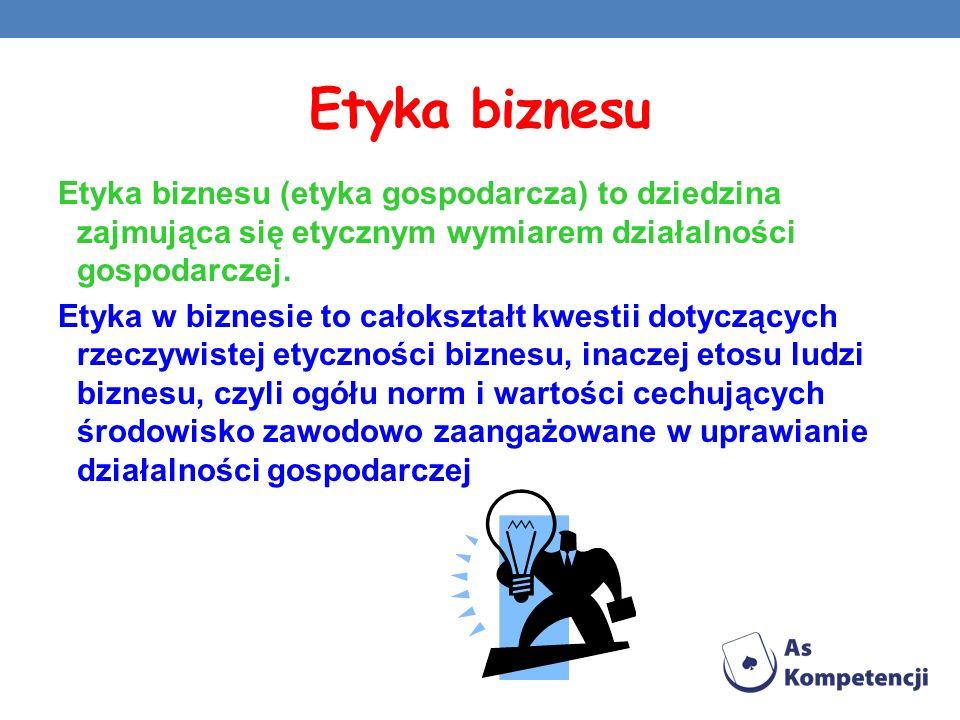 Etyka biznesu Etyka biznesu (etyka gospodarcza) to dziedzina zajmująca się etycznym wymiarem działalności gospodarczej. Etyka w biznesie to całokształ