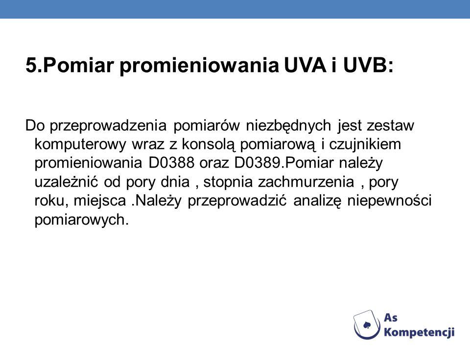 5.Pomiar promieniowania UVA i UVB: Do przeprowadzenia pomiarów niezbędnych jest zestaw komputerowy wraz z konsolą pomiarową i czujnikiem promieniowani