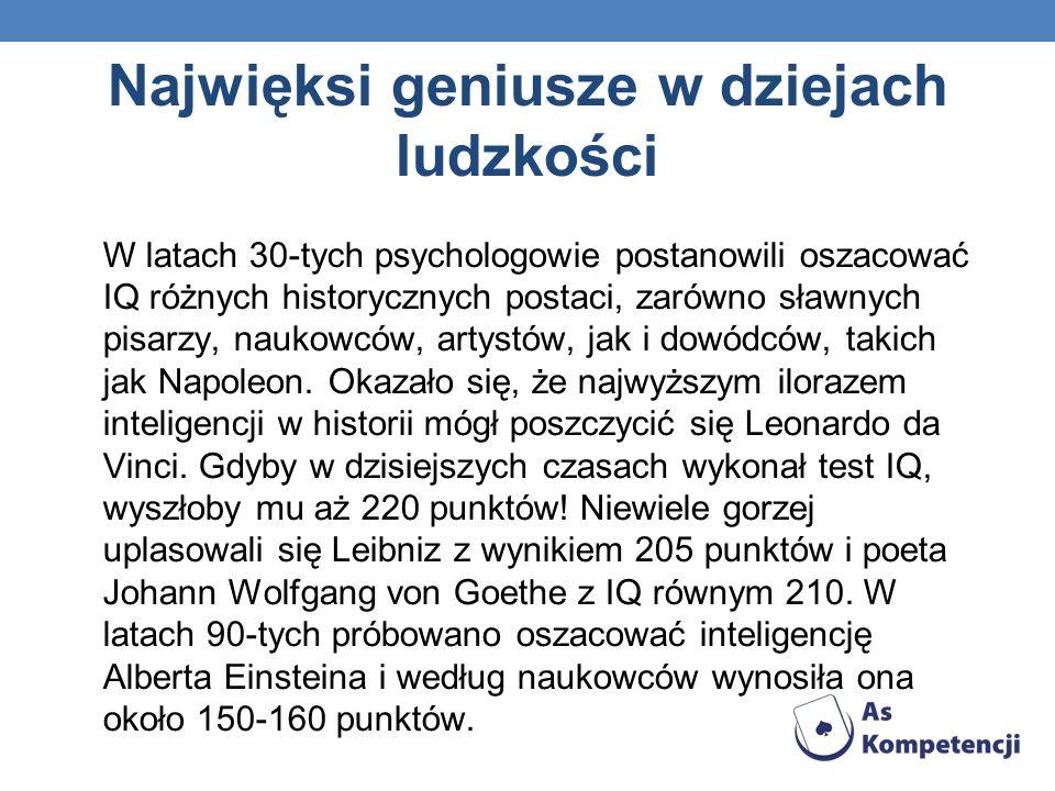 Najwięksi geniusze w dziejach ludzkości W latach 30-tych psychologowie postanowili oszacować IQ różnych historycznych postaci, zarówno sławnych pisarz