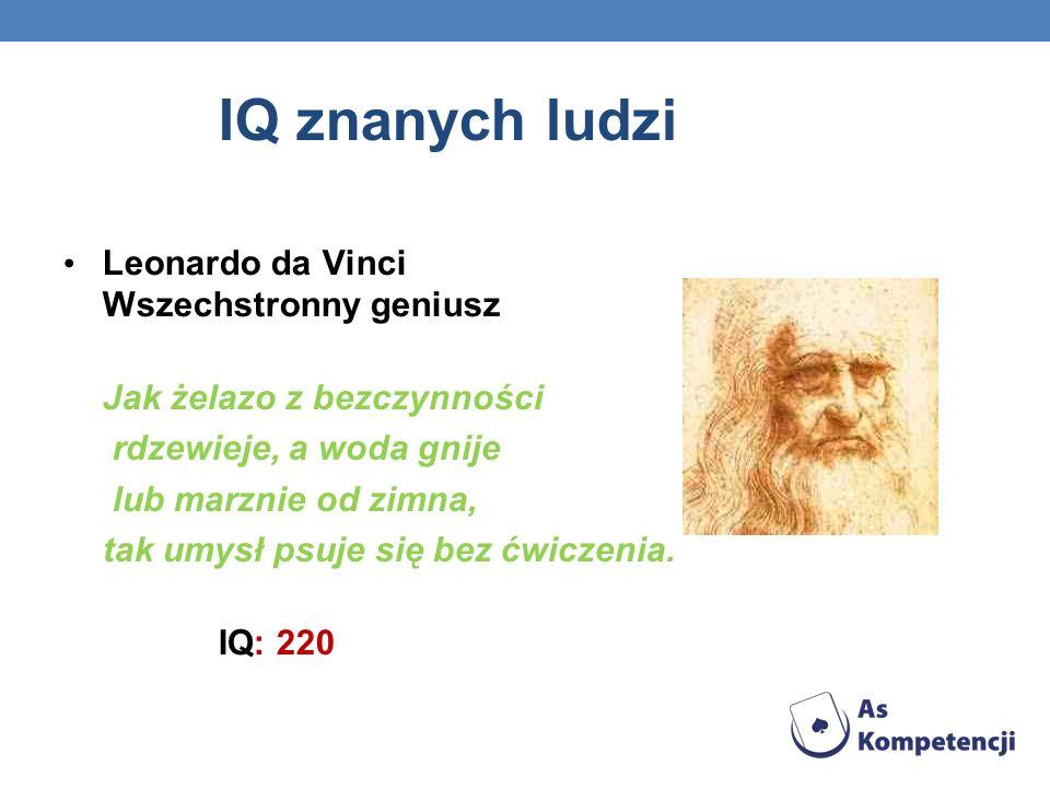 IQ znanych ludzi Leonardo da Vinci Wszechstronny geniusz Jak żelazo z bezczynności rdzewieje, a woda gnije lub marznie od zimna, tak umysł psuje się b