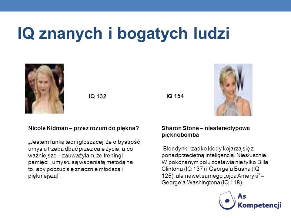 IQ znanych i bogatych ludzi IQ 132 Nicole Kidman – przez rozum do piękna? Jestem fanką teorii głoszącej, że o bystrość umysłu trzeba dbać przez całe ż