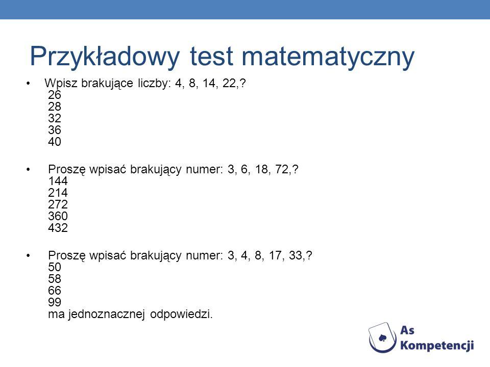 Przykładowy test matematyczny Wpisz brakujące liczby: 4, 8, 14, 22,? 26 28 32 36 40 Proszę wpisać brakujący numer: 3, 6, 18, 72,? 144 214 272 360 432