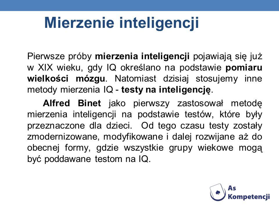 Mierzenie inteligencji Pierwsze próby mierzenia inteligencji pojawiają się już w XIX wieku, gdy IQ określano na podstawie pomiaru wielkości mózgu. Nat