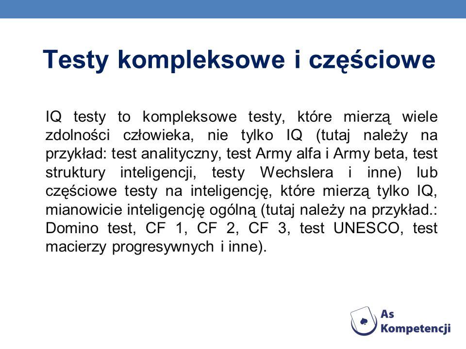 Testy kompleksowe i częściowe IQ testy to kompleksowe testy, które mierzą wiele zdolności człowieka, nie tylko IQ (tutaj należy na przykład: test anal