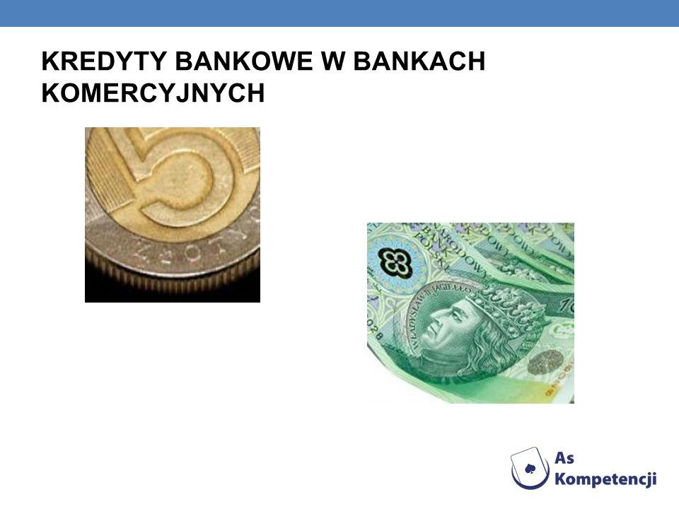 KREDYTY BANKOWE W BANKACH KOMERCYJNYCH
