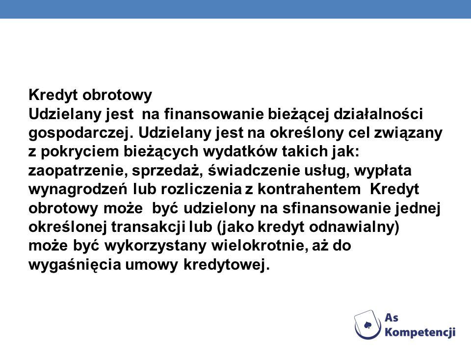 Kredyt obrotowy Udzielany jest na finansowanie bieżącej działalności gospodarczej. Udzielany jest na określony cel związany z pokryciem bieżących wyda