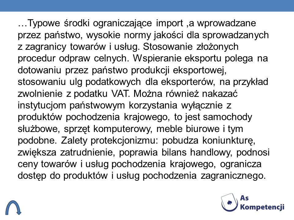 …Typowe środki ograniczające import,a wprowadzane przez państwo, wysokie normy jakości dla sprowadzanych z zagranicy towarów i usług. Stosowanie złożo