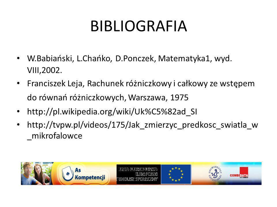 BIBLIOGRAFIA W.Babiański, L.Chańko, D.Ponczek, Matematyka1, wyd. VIII,2002. Franciszek Leja, Rachunek różniczkowy i całkowy ze wstępem do równań różni