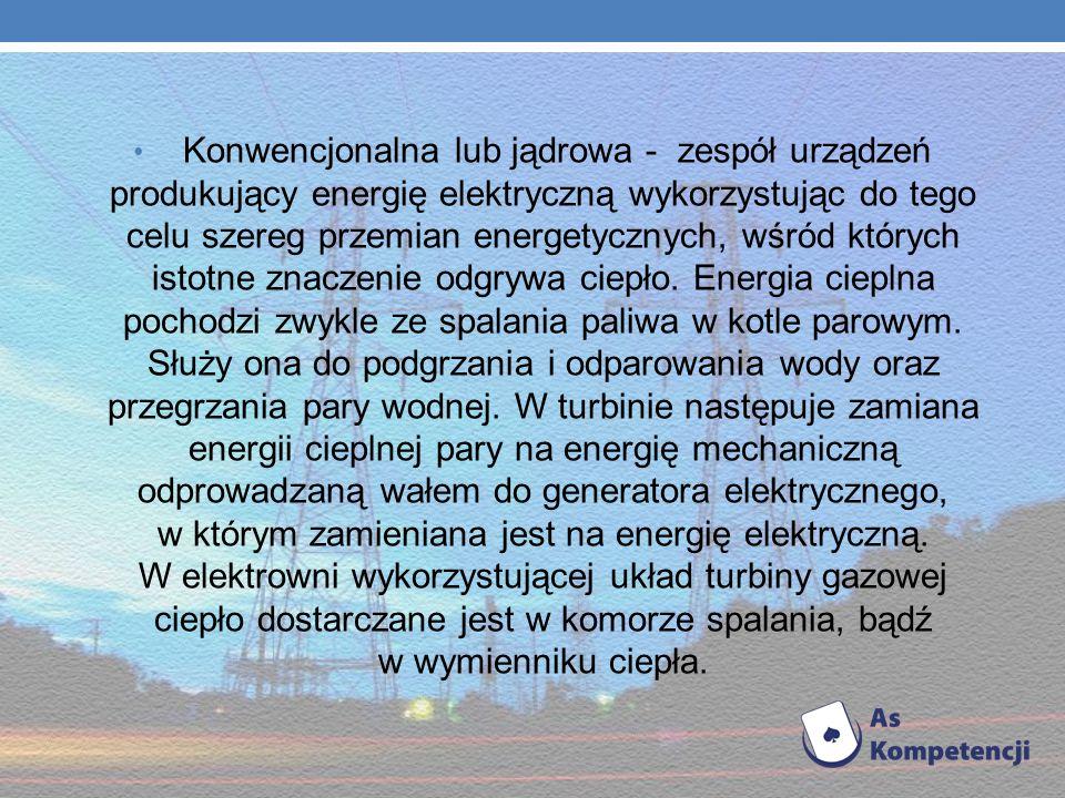 Elektrownia cieplna Elektrownia cieplna klasyczna - elektrownia, w której energię wytworzoną gł. w kotłach parowych z chemicznej energii paliw, przetw