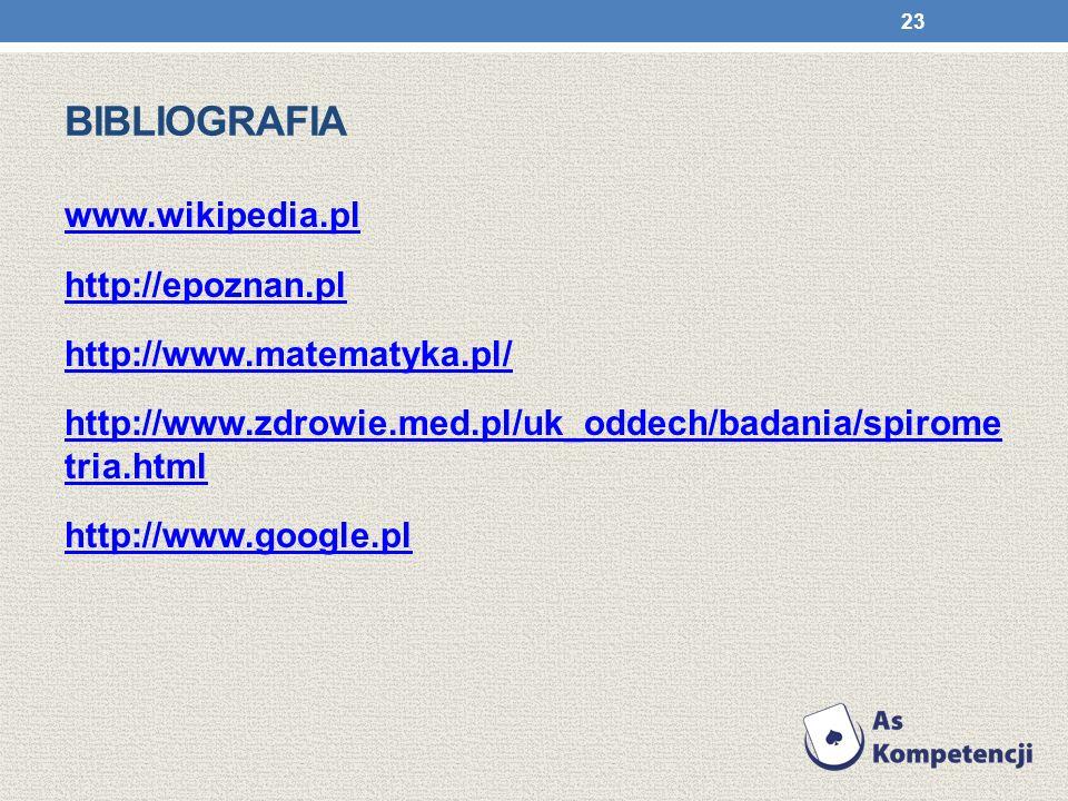 BIBLIOGRAFIA www.wikipedia.pl http://epoznan.pl http://www.matematyka.pl/ http://www.zdrowie.med.pl/uk_oddech/badania/spirome tria.html http://www.goo