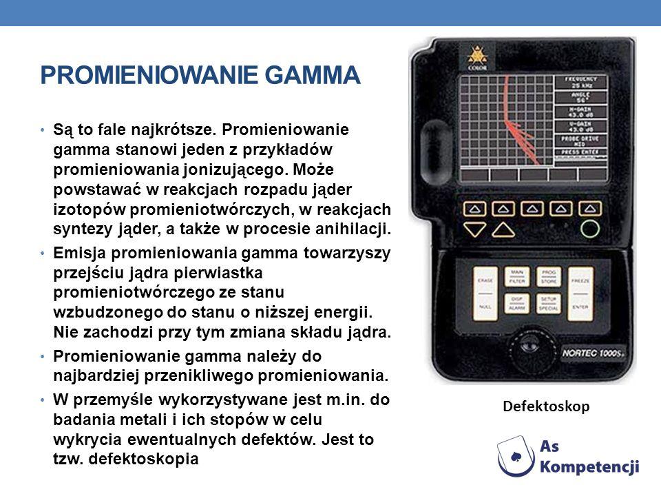 PROMIENIOWANIE GAMMA Są to fale najkrótsze. Promieniowanie gamma stanowi jeden z przykładów promieniowania jonizującego. Może powstawać w reakcjach ro