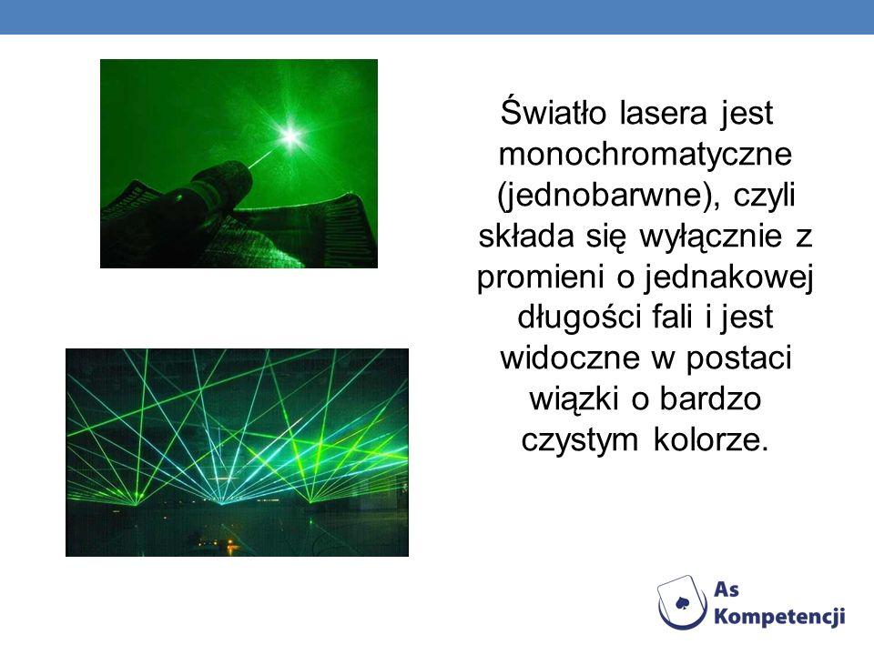 Światło lasera jest monochromatyczne (jednobarwne), czyli składa się wyłącznie z promieni o jednakowej długości fali i jest widoczne w postaci wiązki