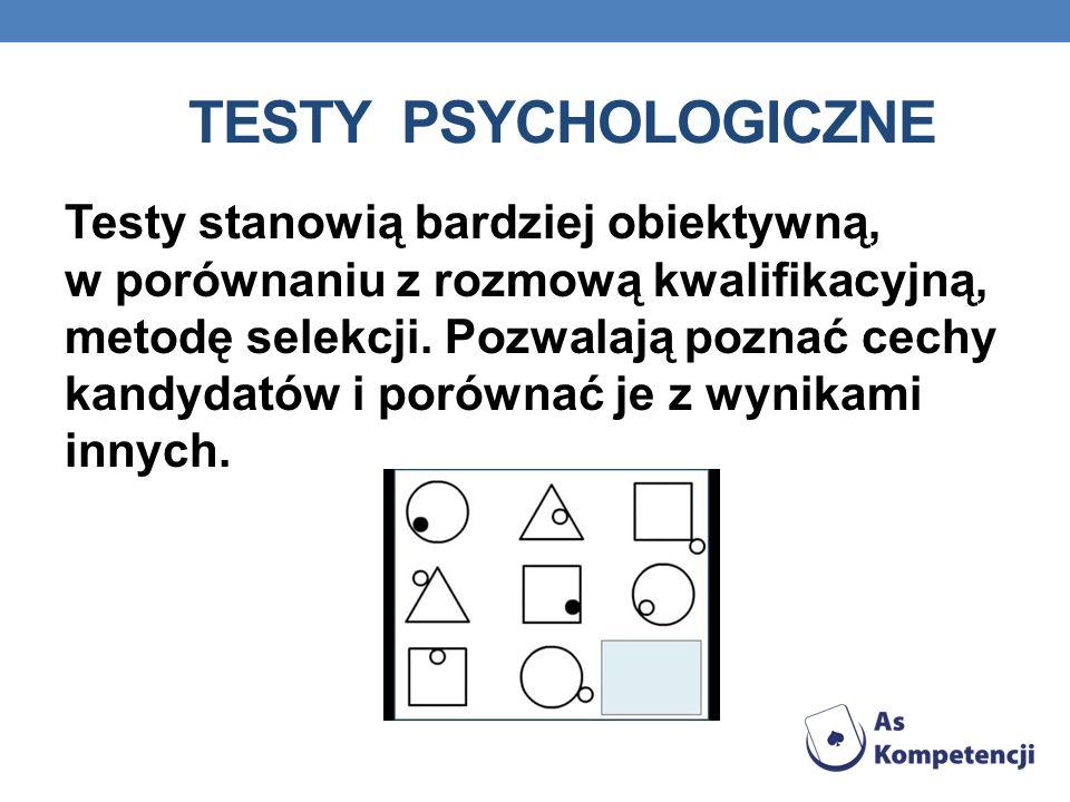 TESTY PSYCHOLOGICZNE Testy stanowią bardziej obiektywną, w porównaniu z rozmową kwalifikacyjną, metodę selekcji. Pozwalają poznać cechy kandydatów i p