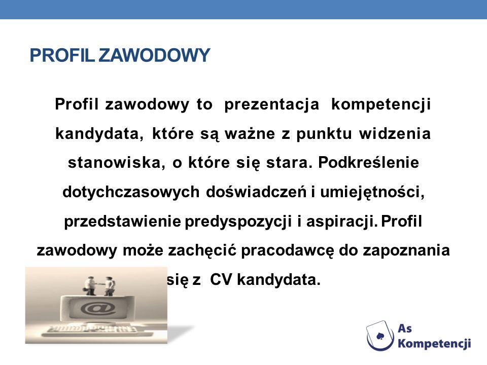 PROFIL ZAWODOWY Profil zawodowy to prezentacja kompetencji kandydata, które są ważne z punktu widzenia stanowiska, o które się stara. Podkreślenie dot