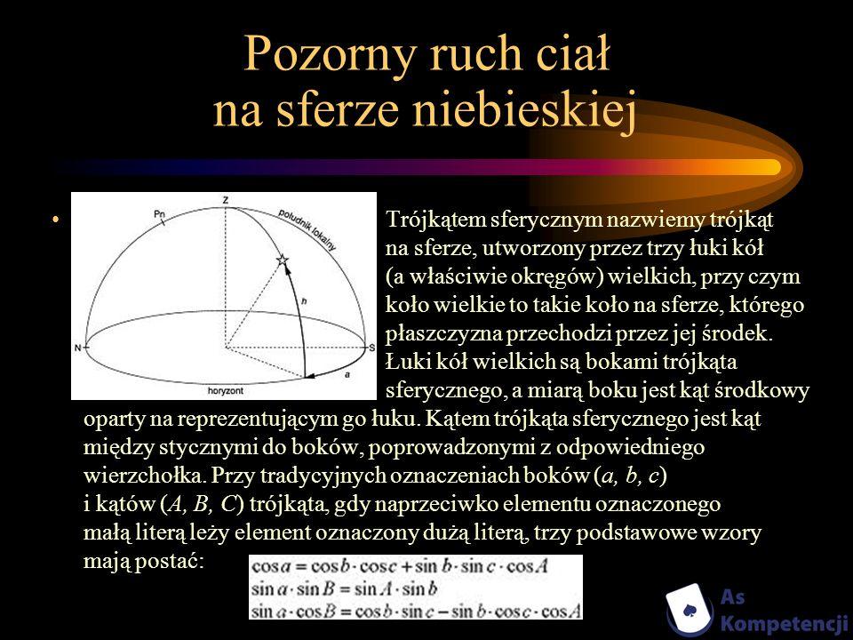 Pozorny ruch ciał na sferze niebieskiej Trójkątem sferycznym nazwiemy trójkąt na sferze, utworzony przez trzy łuki kół (a właściwie okręgów) wielkich,