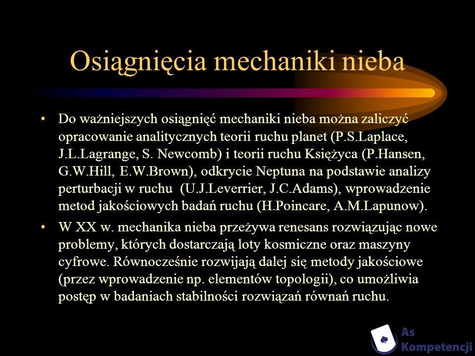 Osiągnięcia mechaniki nieba Do ważniejszych osiągnięć mechaniki nieba można zaliczyć opracowanie analitycznych teorii ruchu planet (P.S.Laplace, J.L.L