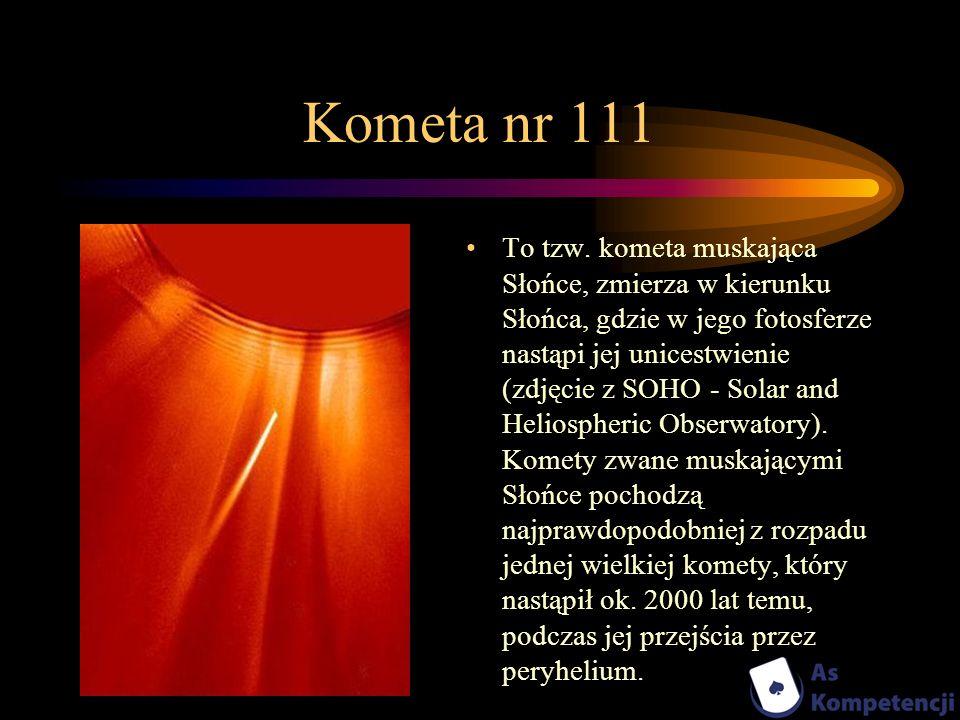 Kometa nr 111 To tzw. kometa muskająca Słońce, zmierza w kierunku Słońca, gdzie w jego fotosferze nastąpi jej unicestwienie (zdjęcie z SOHO - Solar an