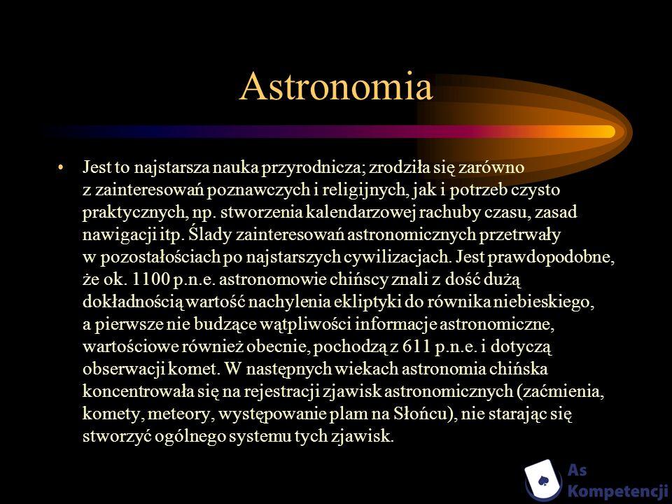 Astronomia Jest to najstarsza nauka przyrodnicza; zrodziła się zarówno z zainteresowań poznawczych i religijnych, jak i potrzeb czysto praktycznych, n