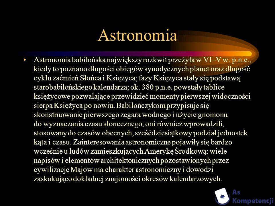 Astronomia Astronomia babilońska największy rozkwit przeżyła w VI–V w. p.n.e., kiedy to poznano długości obiegów synodycznych planet oraz długość cykl