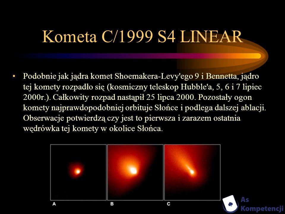 Kometa C/1999 S4 LINEAR Podobnie jak jądra komet Shoemakera-Levy'ego 9 i Bennetta, jądro tej komety rozpadło się (kosmiczny teleskop Hubble'a, 5, 6 i