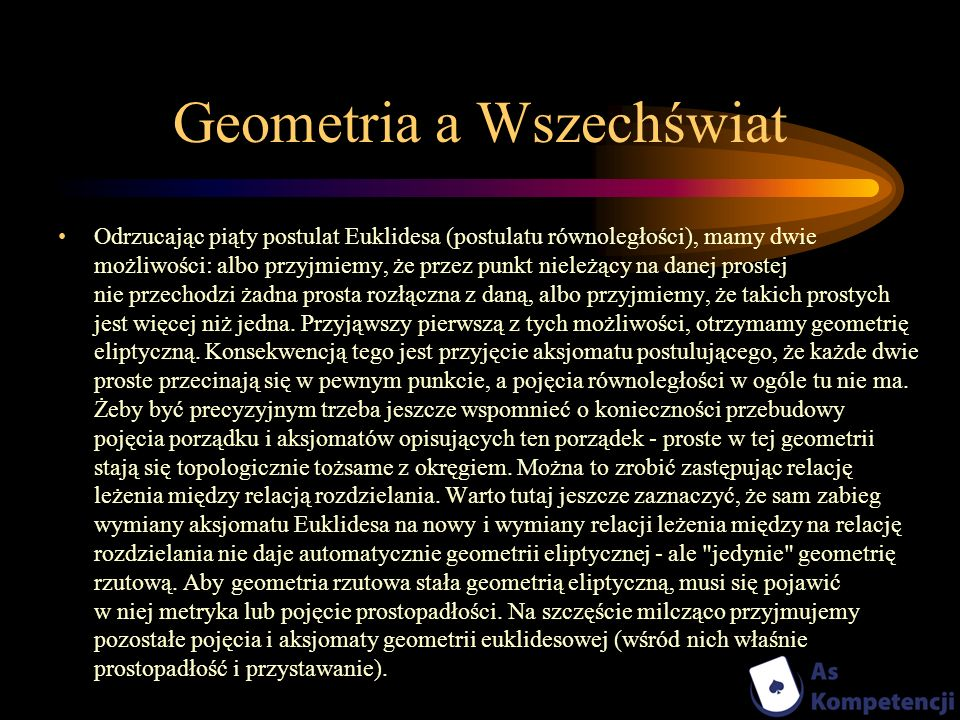 Geometria a Wszechświat Odrzucając piąty postulat Euklidesa (postulatu równoległości), mamy dwie możliwości: albo przyjmiemy, że przez punkt nieleżący